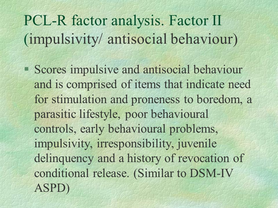 PCL-R factor analysis. Factor II (impulsivity/ antisocial behaviour)