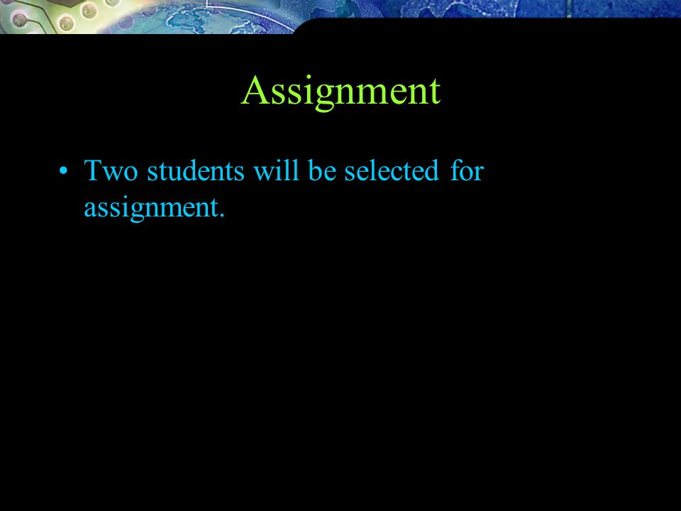 Assignment Two students will be selected for assignment.