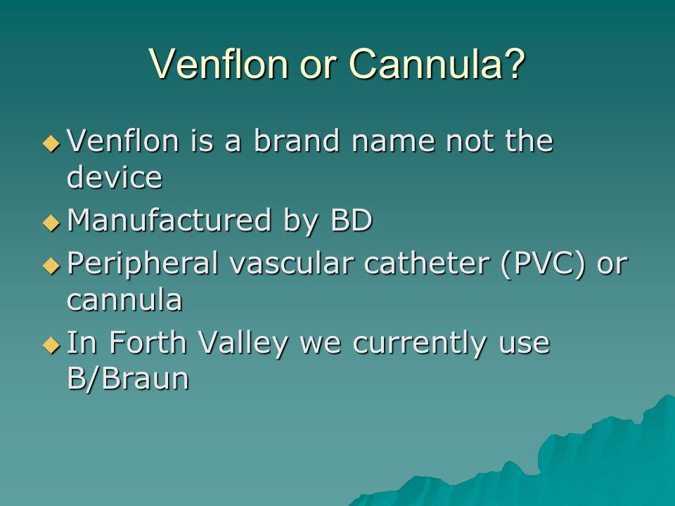 Venflon or Cannula Venflon is a brand name not the device
