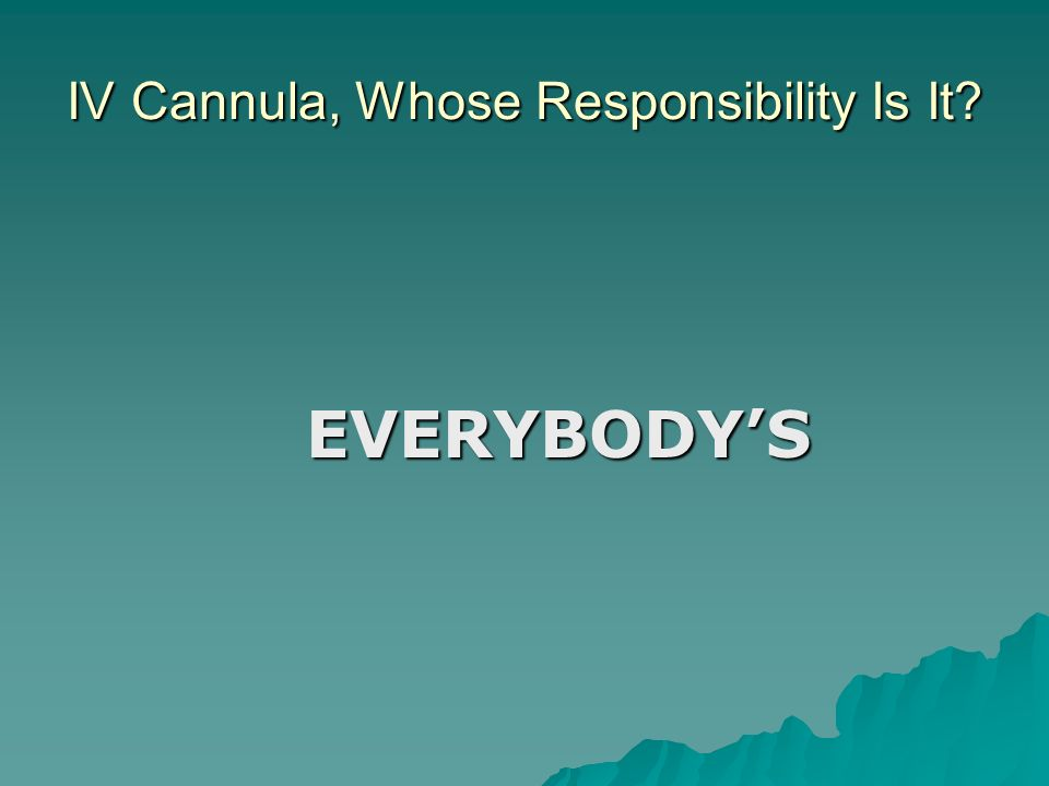 IV Cannula, Whose Responsibility Is It