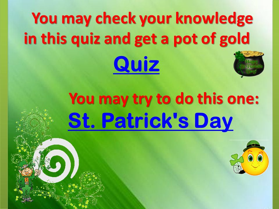 You may check your knowledge in this quiz and get a pot of gold