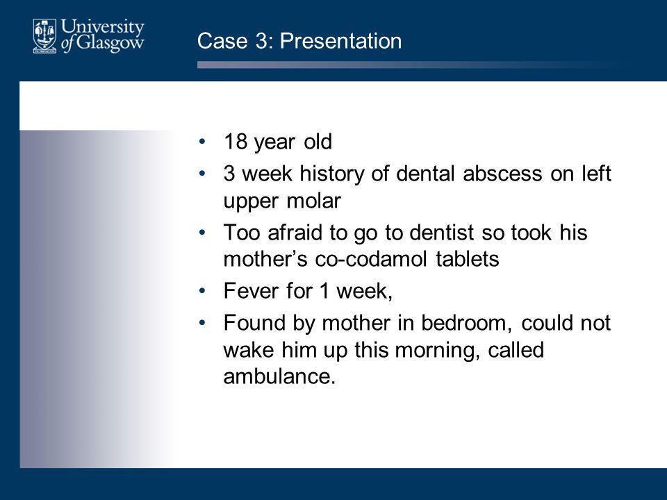 Case 3: Presentation 18 year old. 3 week history of dental abscess on left upper molar.