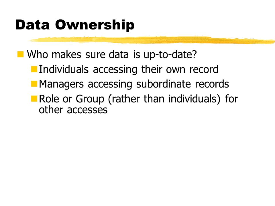 Data Ownership Who makes sure data is up-to-date