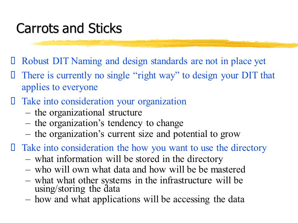 Carrots and Sticks Robust DIT Naming and design standards are not in place yet.