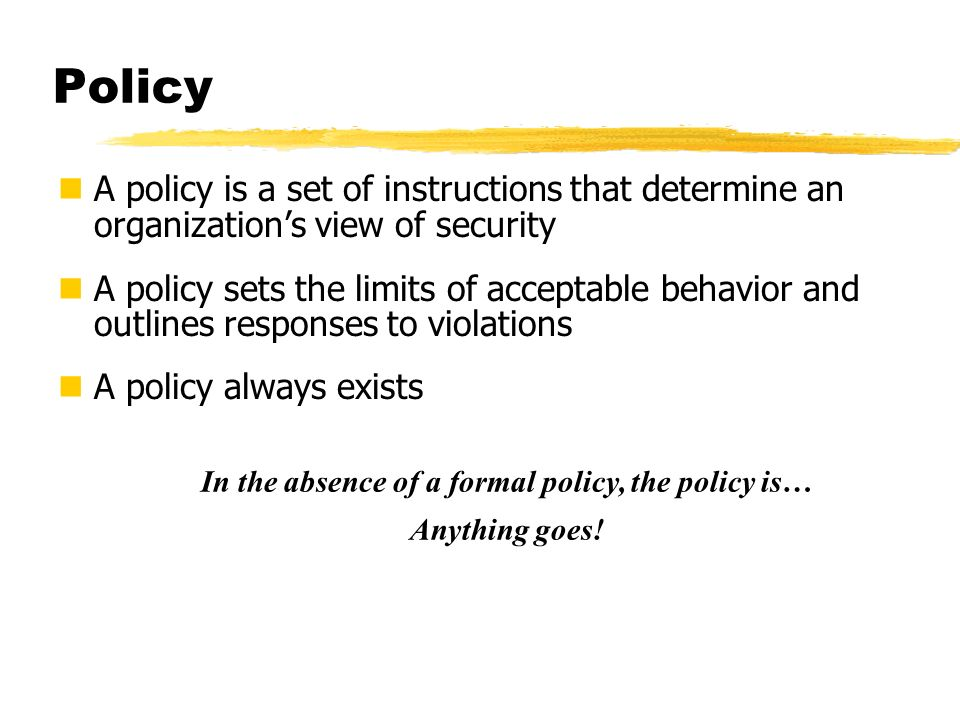 In the absence of a formal policy, the policy is…