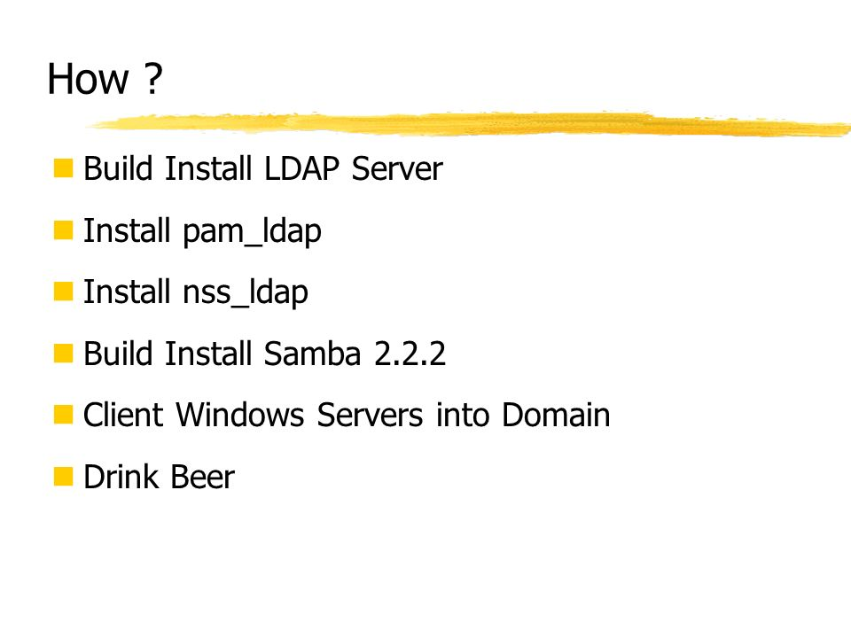 How Build Install LDAP Server Install pam_ldap Install nss_ldap