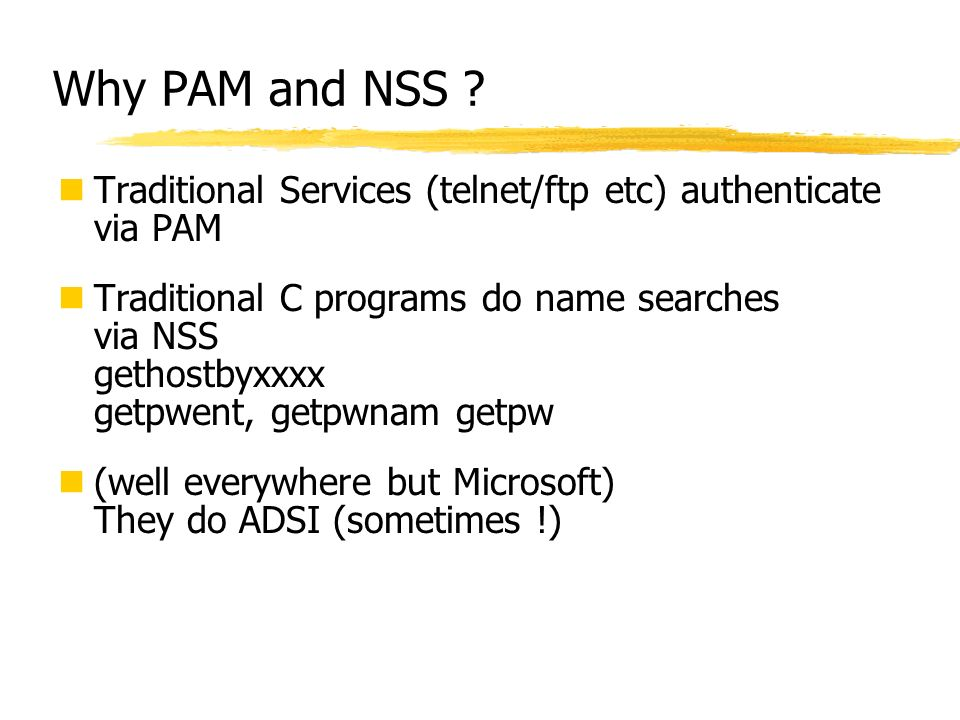 Why PAM and NSS Traditional Services (telnet/ftp etc) authenticate via PAM.