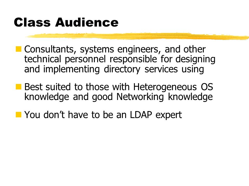 Class Audience Consultants, systems engineers, and other technical personnel responsible for designing and implementing directory services using.