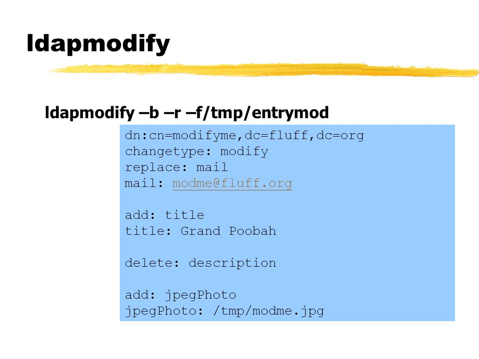 ldapmodify ldapmodify –b –r –f/tmp/entrymod