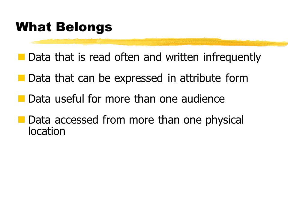 What Belongs Data that is read often and written infrequently