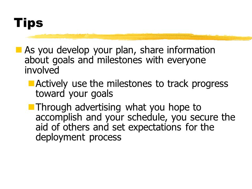 Tips As you develop your plan, share information about goals and milestones with everyone involved.
