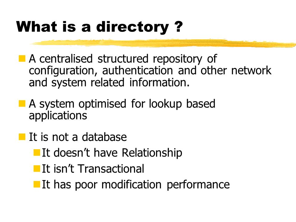 What is a directory A centralised structured repository of configuration, authentication and other network and system related information.