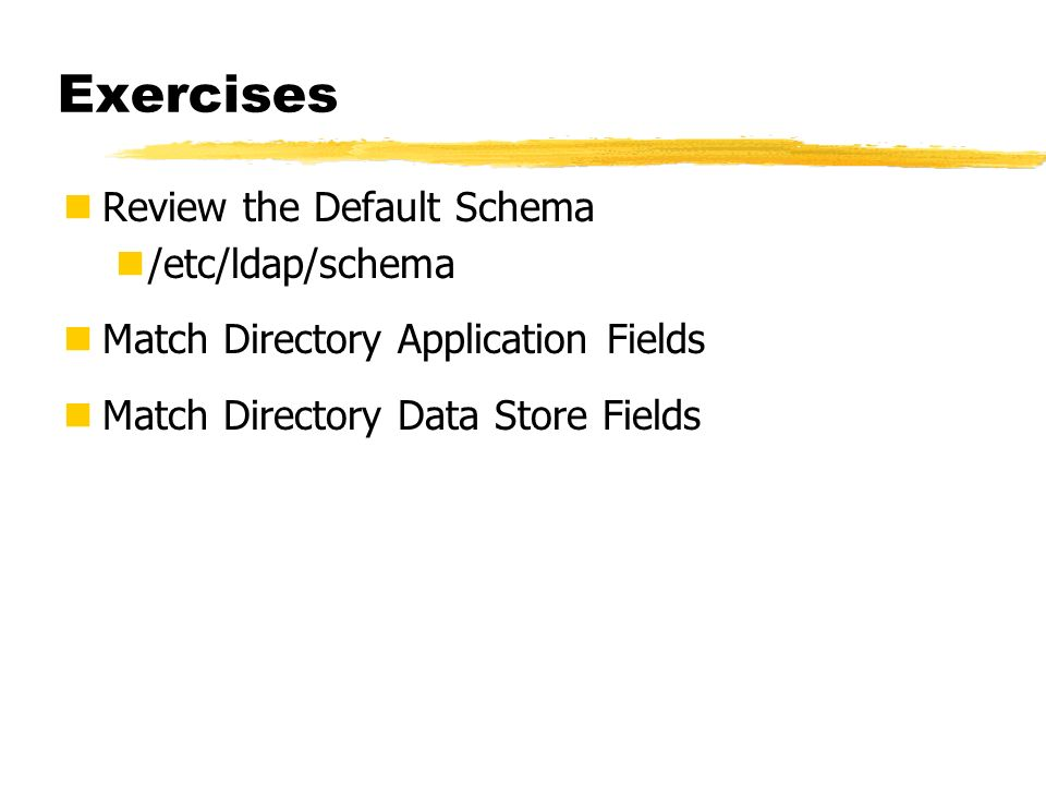 Exercises Review the Default Schema /etc/ldap/schema