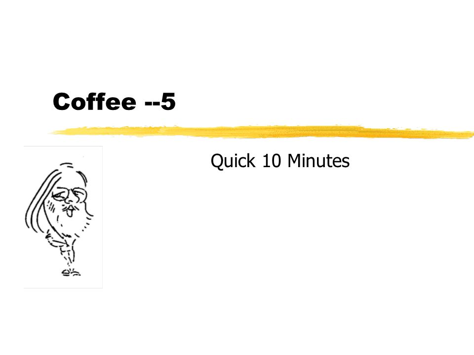 Coffee --5 Quick 10 Minutes