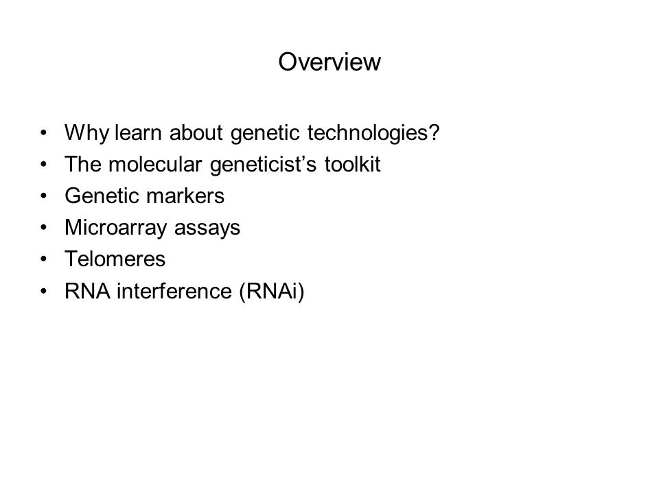 Overview Why learn about genetic technologies