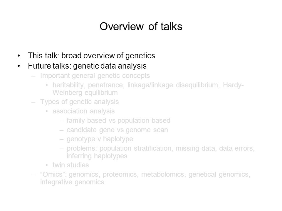 Overview of talks This talk: broad overview of genetics