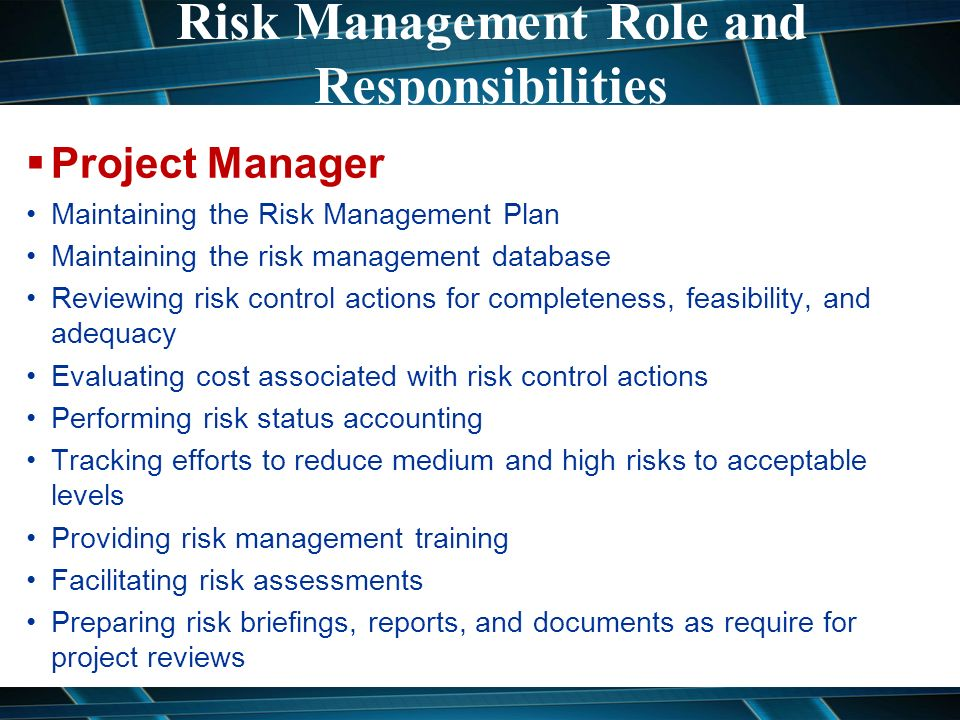 the risk management and responsibilities of the project manager Project risk identification for new project manager  the objectives of project risk management are to increase the likelihood and impact of positive events, .