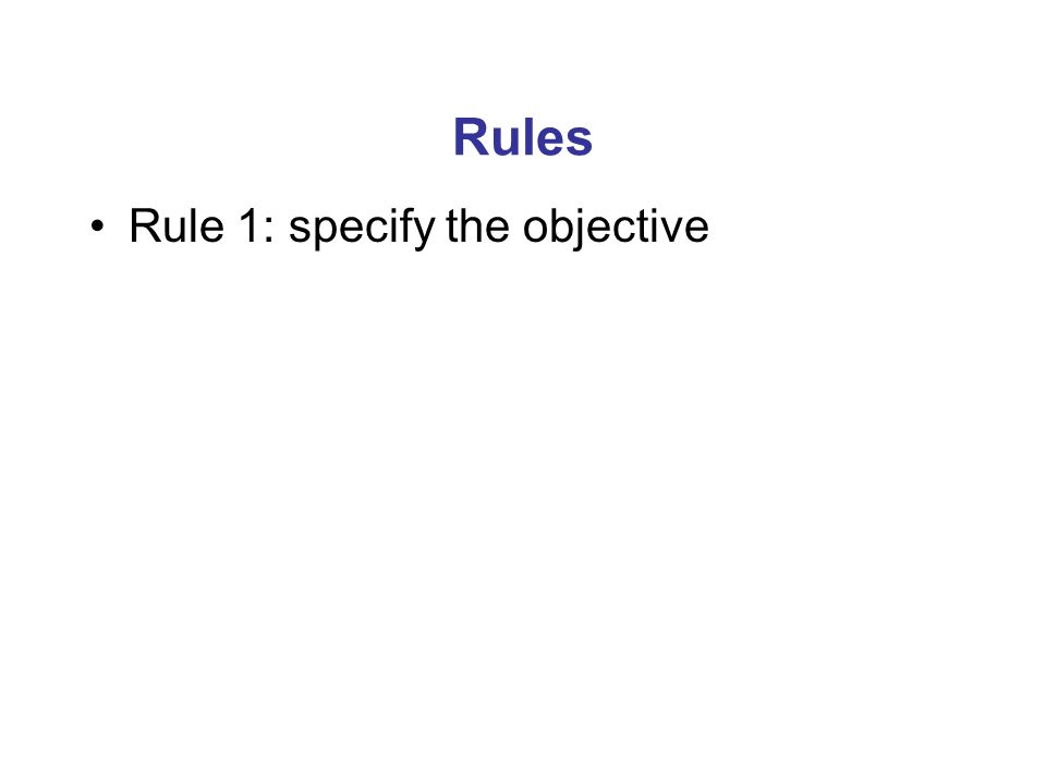Rules Rule 1: specify the objective