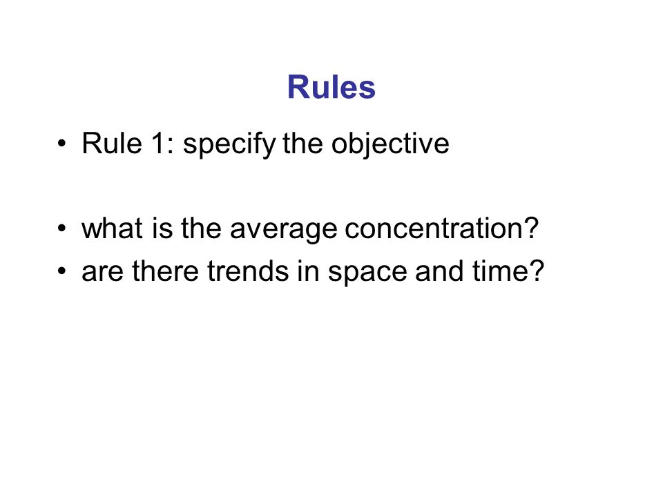 Rules Rule 1: specify the objective what is the average concentration