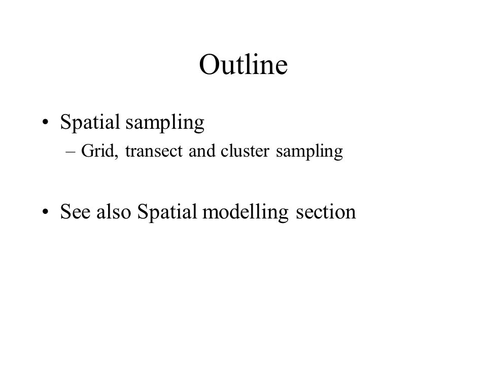 Outline Spatial sampling See also Spatial modelling section