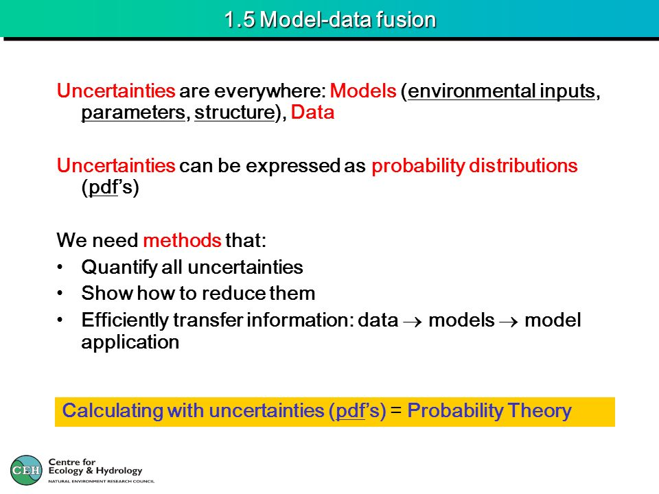 1.5 Model-data fusion Uncertainties are everywhere: Models (environmental inputs, parameters, structure), Data.