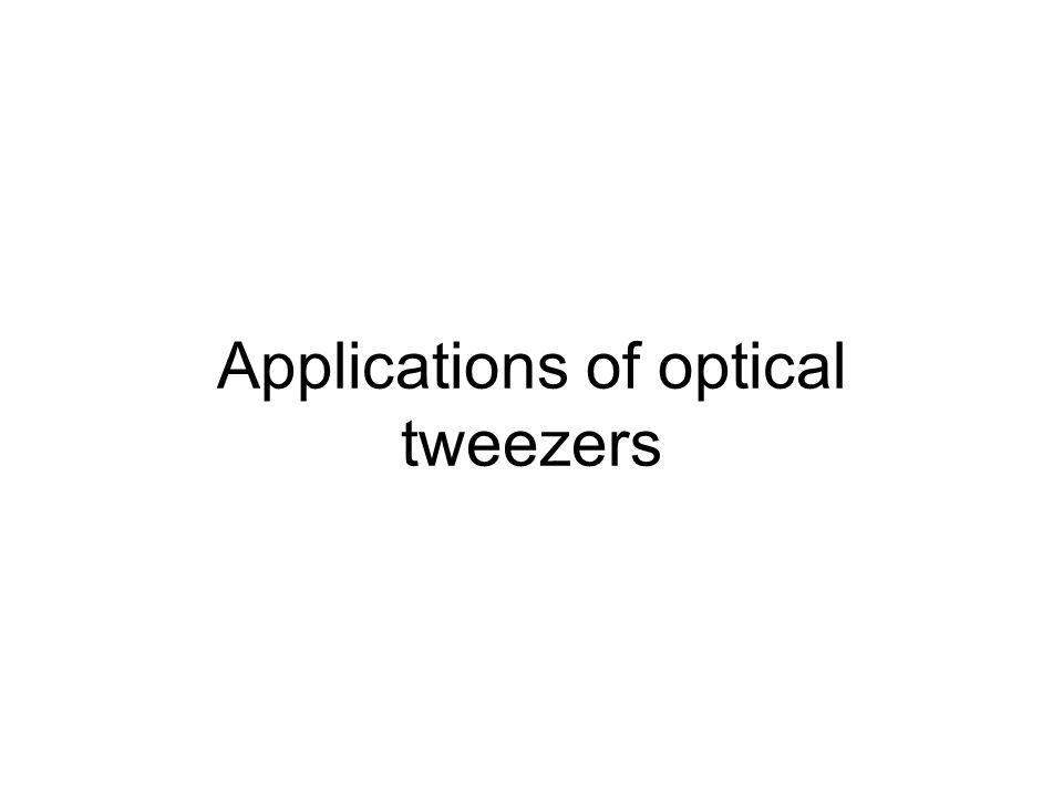 Applications of optical tweezers