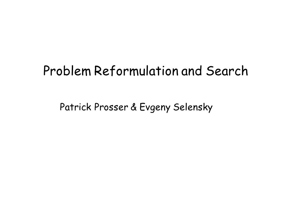 Problem Reformulation and Search