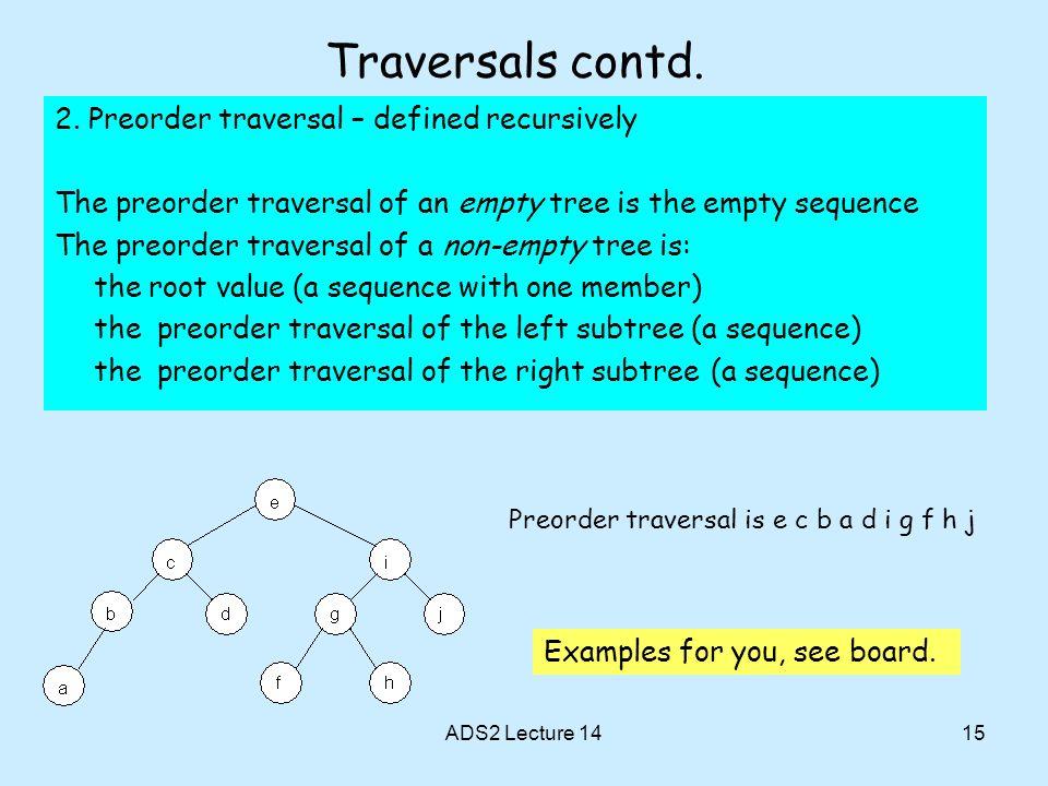 Traversals contd. 2. Preorder traversal – defined recursively