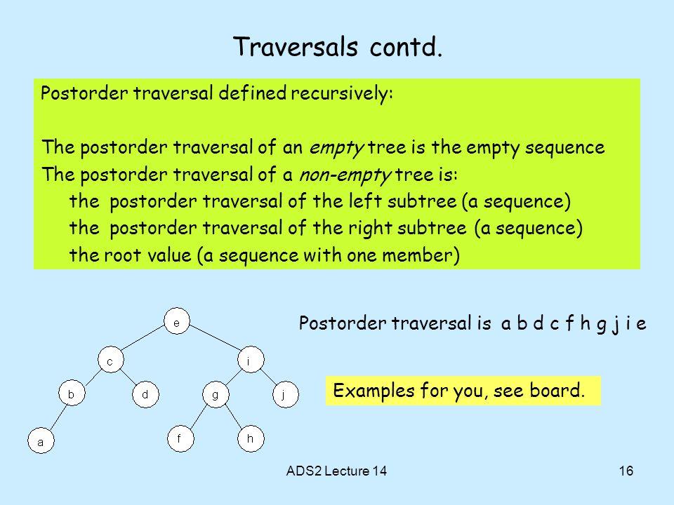Traversals contd. Postorder traversal defined recursively: