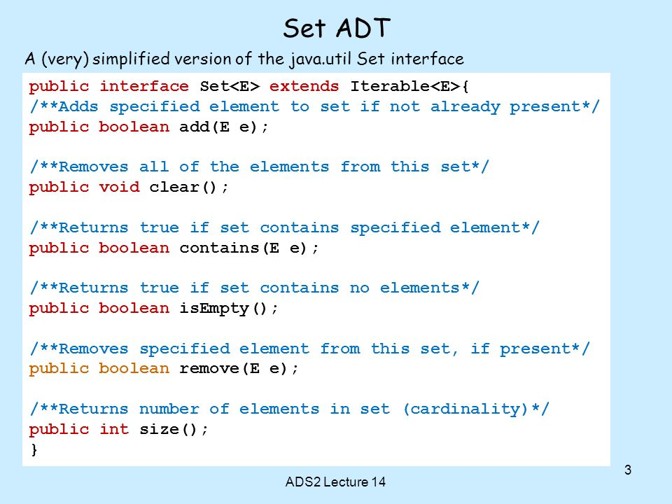 Set ADT A (very) simplified version of the java.util Set interface