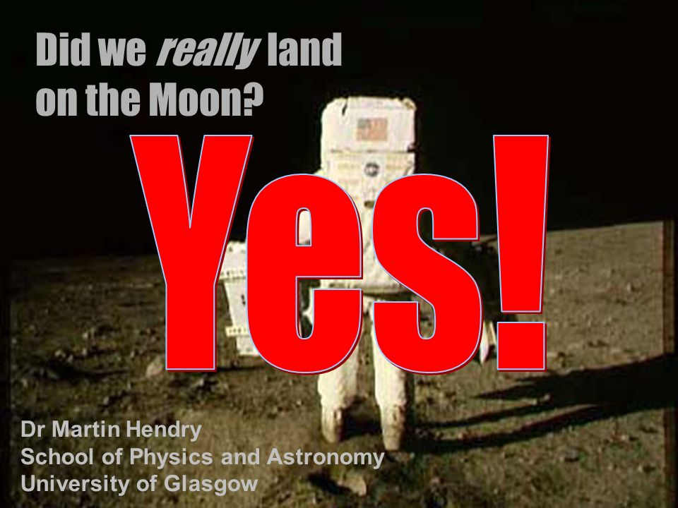 Yes! Did we really land on the Moon Dr Martin Hendry