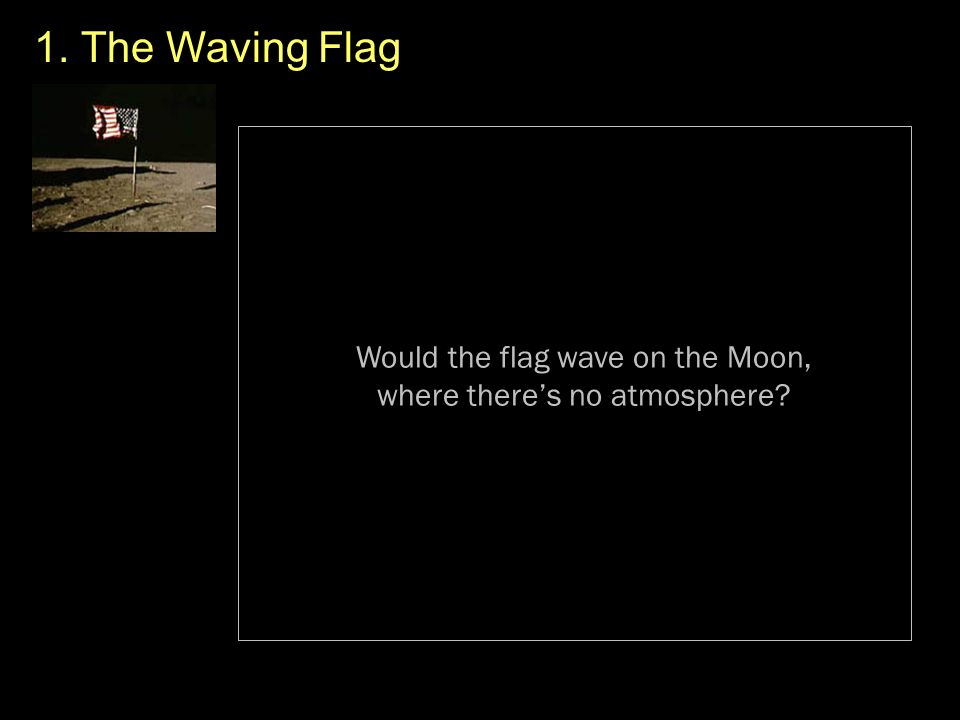 Would the flag wave on the Moon, where there's no atmosphere