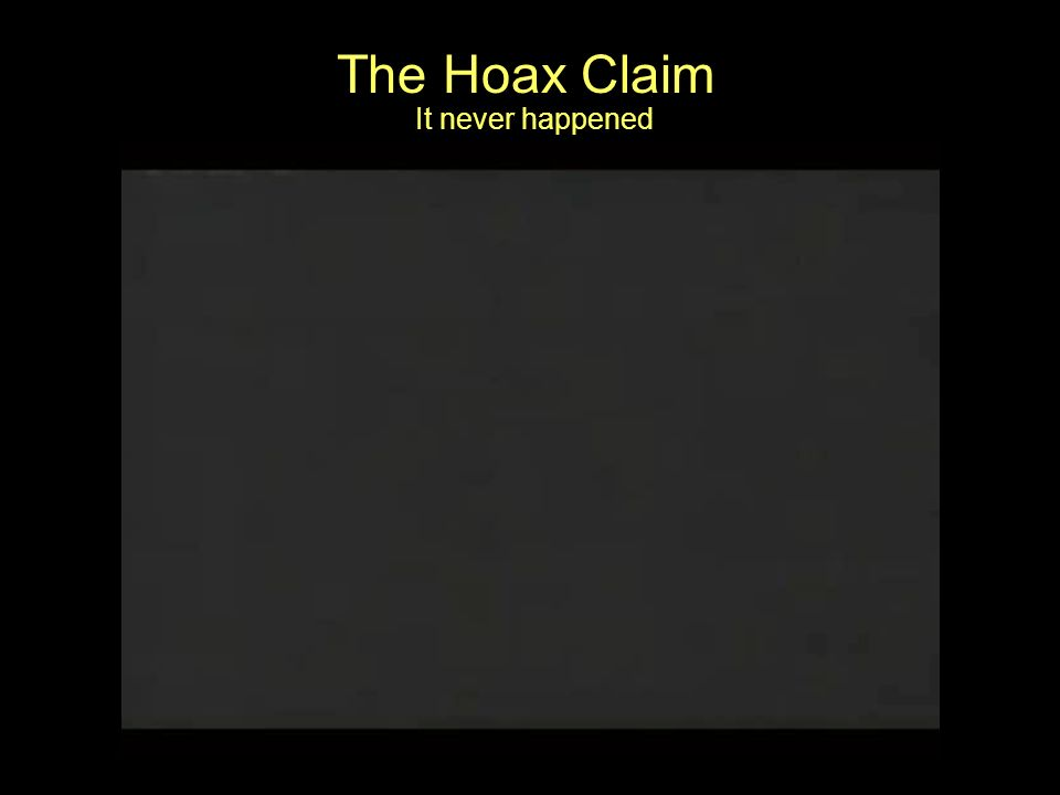 The Hoax Claim It never happened