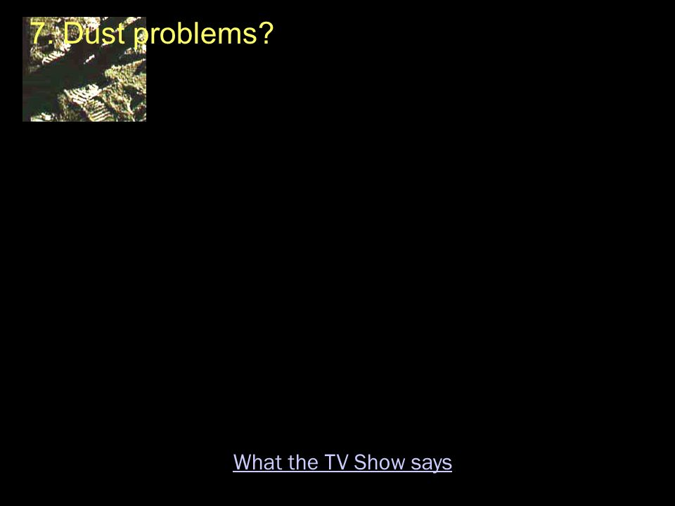 7. Dust problems What the TV Show says