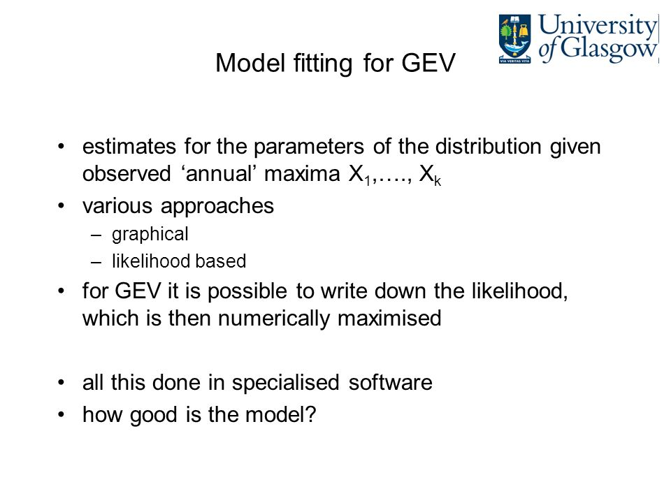 Model fitting for GEV estimates for the parameters of the distribution given observed 'annual' maxima X1,…., Xk.