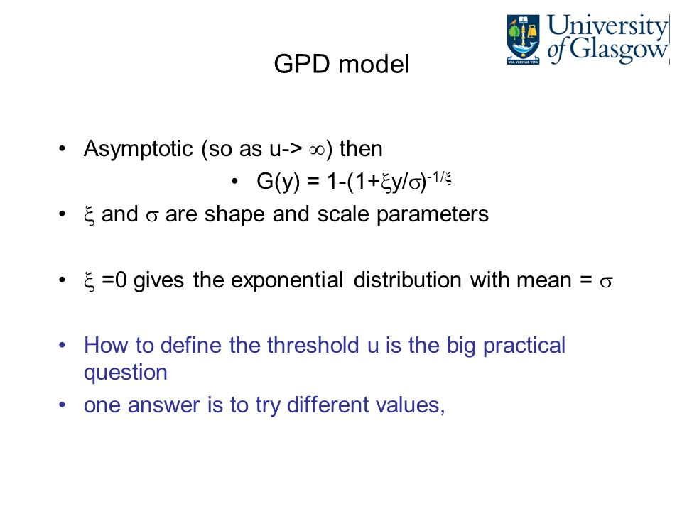 GPD model Asymptotic (so as u-> ) then G(y) = 1-(1+y/)-1/