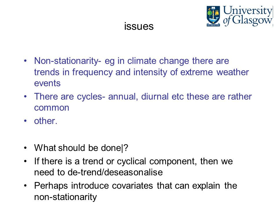 issues Non-stationarity- eg in climate change there are trends in frequency and intensity of extreme weather events.