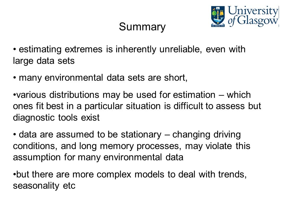 Summary estimating extremes is inherently unreliable, even with large data sets. many environmental data sets are short,