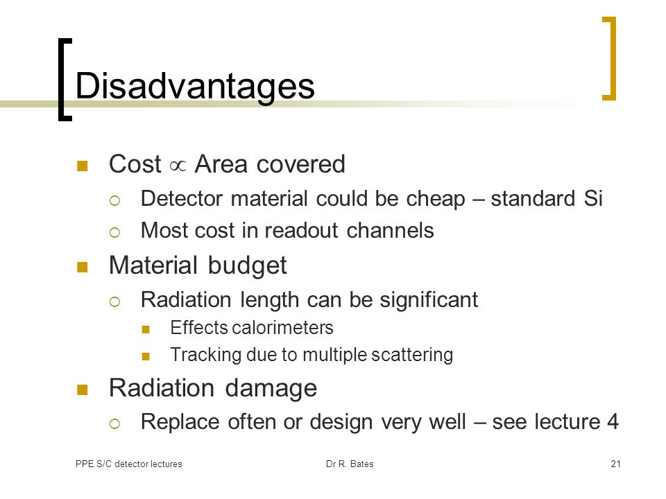 Disadvantages Cost  Area covered Material budget Radiation damage