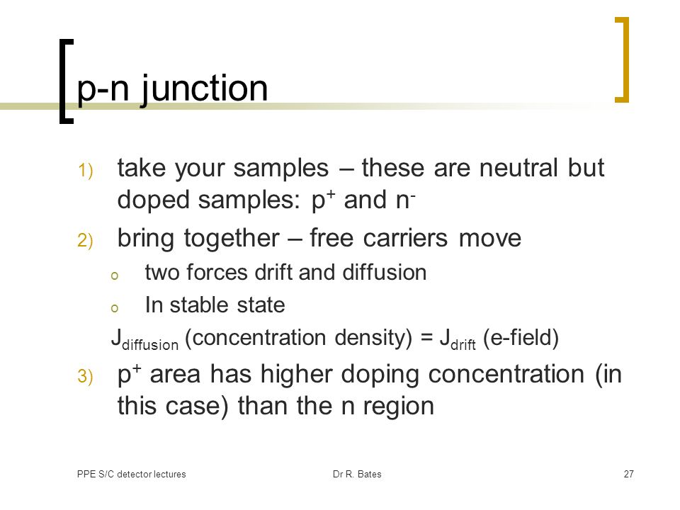 p-n junction take your samples – these are neutral but doped samples: p+ and n- bring together – free carriers move.