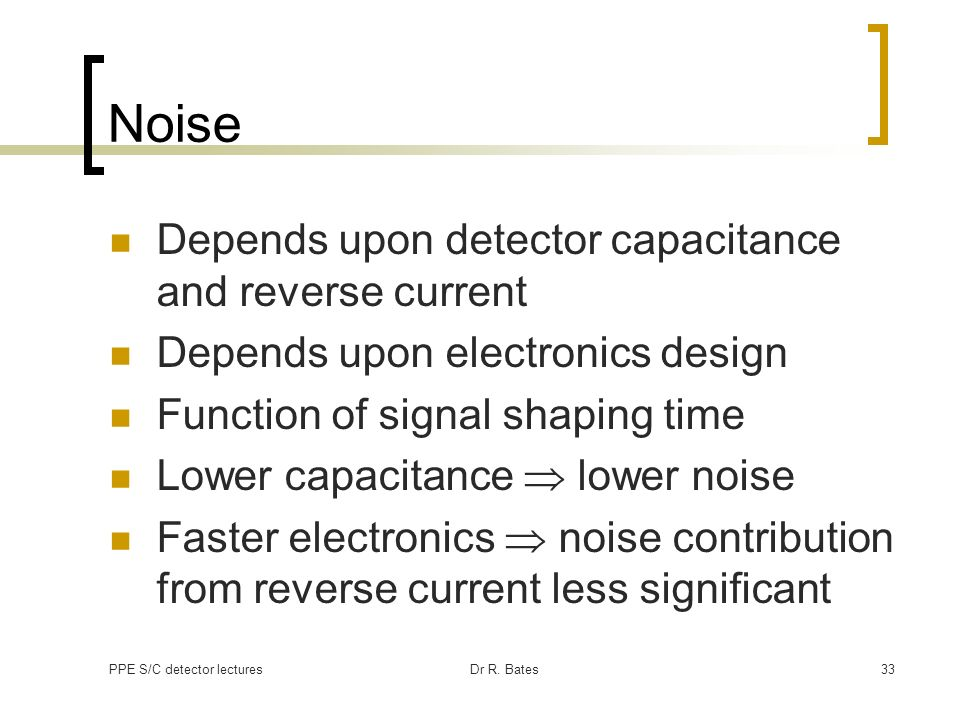 Noise Depends upon detector capacitance and reverse current