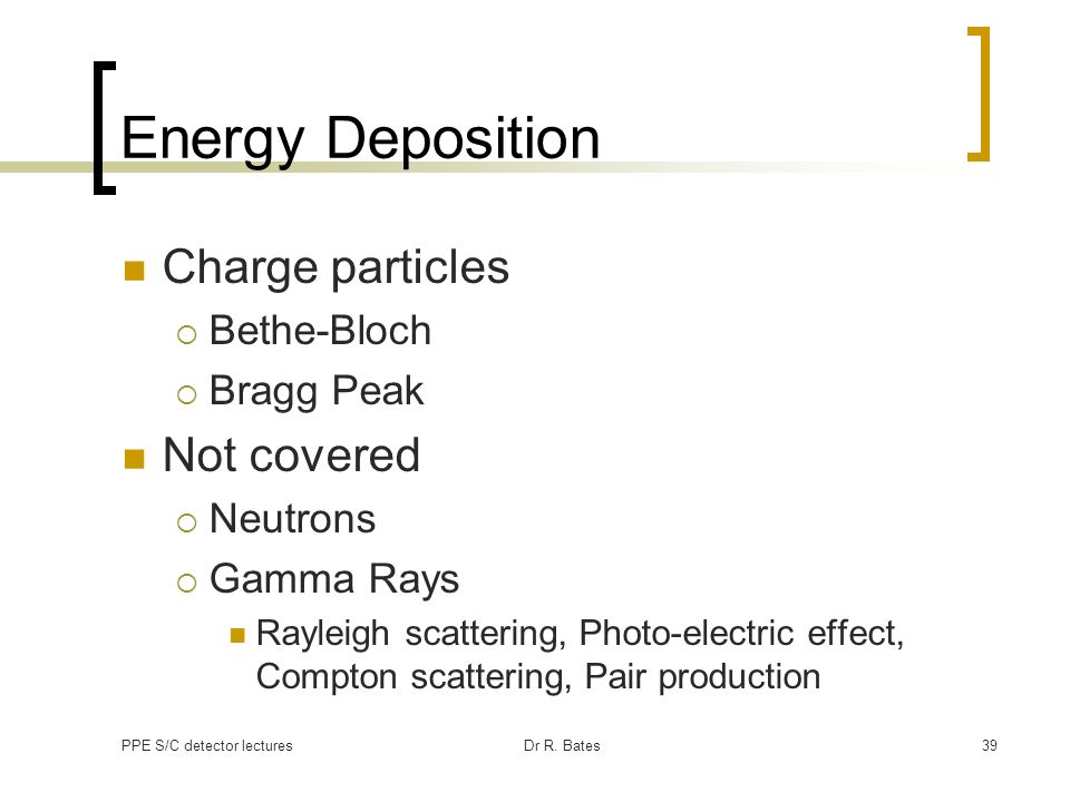 Energy Deposition Charge particles Not covered Bethe-Bloch Bragg Peak