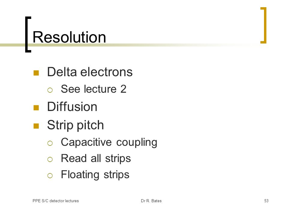Resolution Delta electrons Diffusion Strip pitch See lecture 2