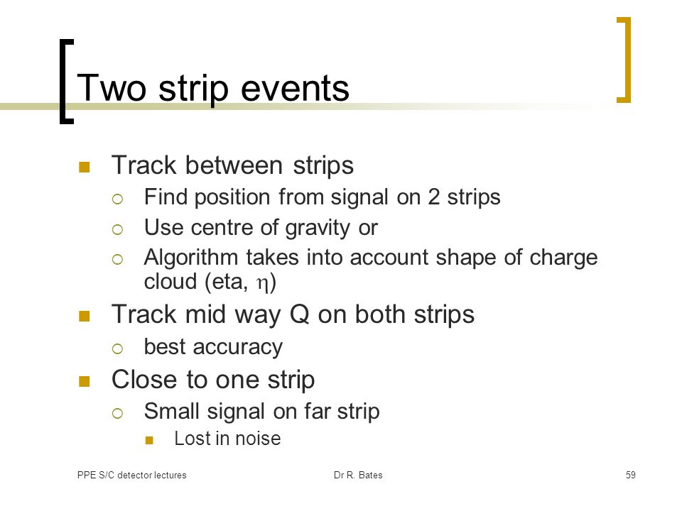 Two strip events Track between strips Track mid way Q on both strips