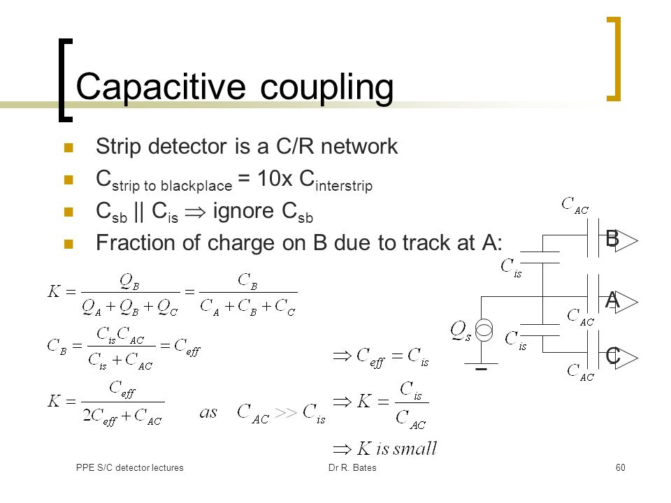 Capacitive coupling Strip detector is a C/R network