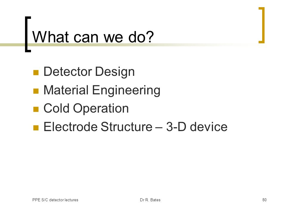 What can we do Detector Design Material Engineering Cold Operation