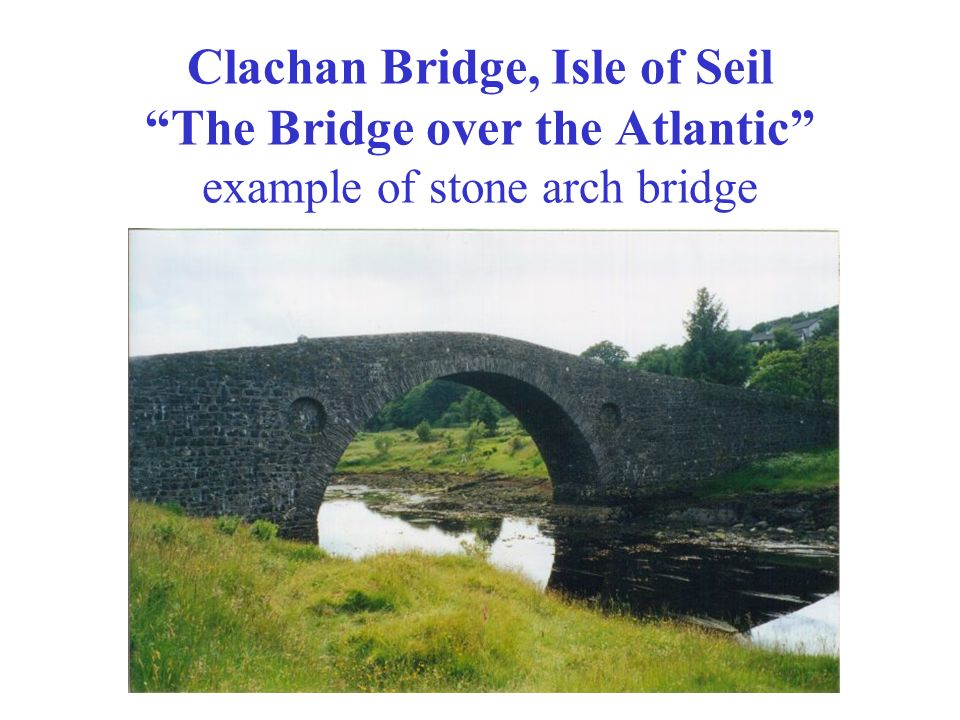 Clachan Bridge, Isle of Seil The Bridge over the Atlantic example of stone arch bridge