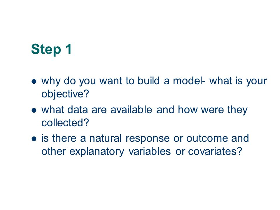 Step 1 why do you want to build a model- what is your objective