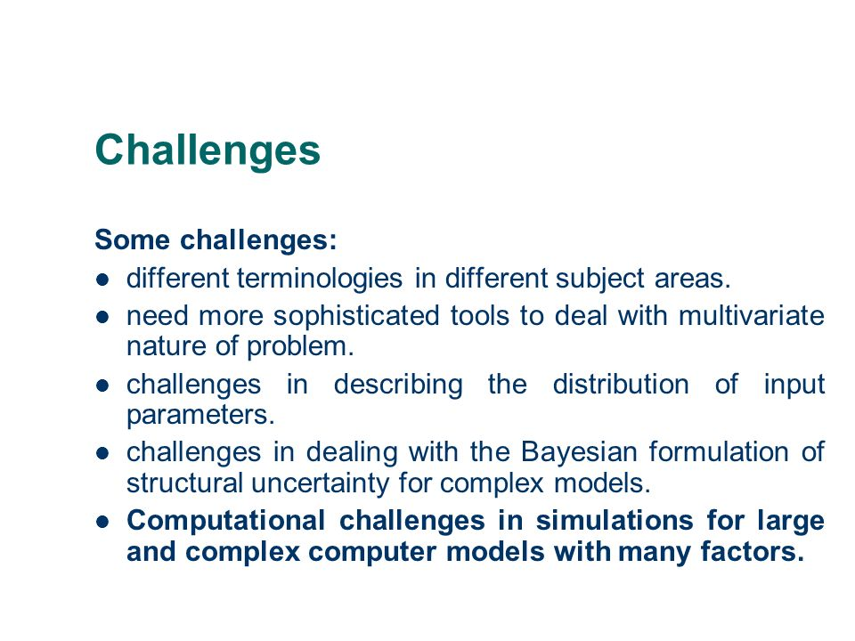 Challenges Some challenges: