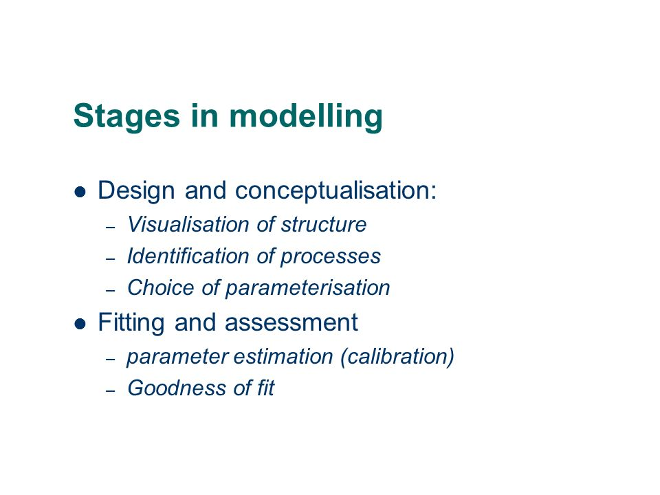 Stages in modelling Design and conceptualisation: